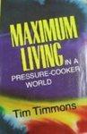 Maximum Living in a Pressure-Cooker World