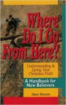 Where Do I Go from Here?: A Handbook for New Believers
