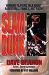 Slam Dunk: Winning Players Talk About Basketball, Family, & Faith