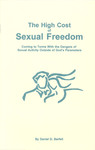 The High Cost of Sexual Freedom: Coming to Terms with the Dangers of Sexual Activity Outside of God's Parameters