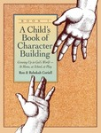 A Child's Book of Character Building: Growing Up in God's World -- at Home, at School, at Play