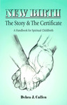 New Birth: The Story and Certificate: A Handbook for Spiritual Childbirth