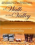 A Walk in the Valley: Christian Encouragement for Your Journey Through Infertility by Julie Arduini, Heidi (Mountz) Glick, Elizabeth Maddrey, Kym McNabney, Paula Mowery, and Donna Winters