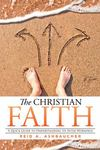 The Christian Faith: A Quick Guide to Understanding its Inter-Workings by Reid A. Ashbaucher