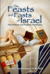 The Feasts and Fasts of Israel: Their Historical and Prophetic Significance
