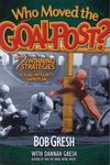 <em>Who Moved the Goal Post?: 7 Winning Strategies in the Sexual Integrity Game Plan</em> by Bob Gresh