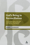 God's Being in Reconciliation: The Theological Basis of the Unity and Diversity of the Atonement in the Theology of Karl Barth