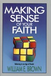 Making Sense of Your Faith by William E. Brown