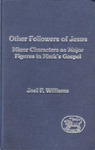Other Followers of Jesus: Minor Characters as Major Figures in Mark's Gospel by Joel F. Williams
