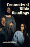 Dramatized Bible Readings by Miriam B. Maddox