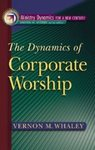 The Dynamics of Corporate Worship by Vernon M. Whaley