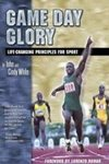 Game Day Glory: Life-Changing Principles for Sport by John White