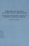"A History of the Idea of ""God's Law"" (Theonomy): Its Origins, Development and Place in Political and Legal Thought by Marc A. Clauson"