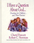 I Have a Question About God: Doctrine for Children and Their Parents by Cheryl Fawcett