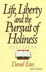 Life, Liberty and the Pursuit of Holiness: Galatians by Daniel J. Estes