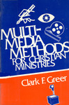 Multi-Media Methods for Christian Ministries by Clark F. Greer