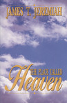 The Place Called Heaven by James T. Jeremiah
