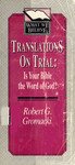 Translations on Trial: Is Your Bible the Word of God? by Robert Glenn Gromacki