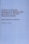 A Study of Scottish Hermeneutical Method from John Knox to the Early Twentieth Century: From Christian to Secular by Marc A. Clauson