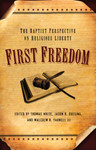 First Freedom: The Baptist Perspective on Religious Liberty by Thomas White, Jason G. Duesing, and Malcolm B. Yarnell