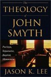 The Theology of John Smyth: Puritan, Separatist, Baptist, Mennonite