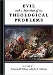 Evil and a Selection of Its Theological Problems by Benjamin Arbour and John R. Gilhooly