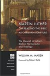 Martin Luther on Reading the Bible as Christian Scripture: The Messiah in Luther's Biblical Hermeneutic and Theology