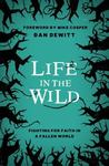 Life in the Wild: Fighting for Faith in a Fallen World by Dan DeWitt