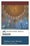 40 Questions about Islam by Matthew A. Bennett