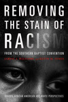 Removing the Stain of Racism from the Southern Baptist Convention by Jarvis Williams and Kevin Jones