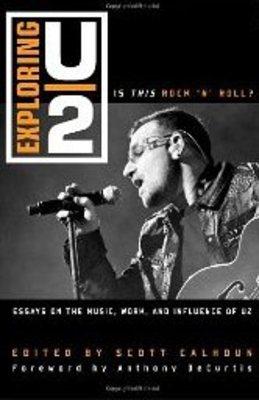 <em>Exploring U2: Is this Rock 'N' Roll?</em>, edited by Scott Calhoun