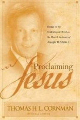 <em>Proclaiming Jesus: Essays on the Centrality of Christ in the Church in Honor of Joseph M. Stowell</em>, edited by Thomas H.L. Cornman