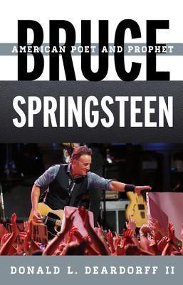 <em>Bruce Springsteen: American Poet and Prophet</em> by Donald L. Deardorff
