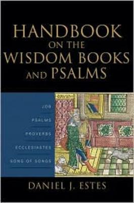 <em>Handbook on the Wisdom Books and Psalms</em> by Daniel J. Estes