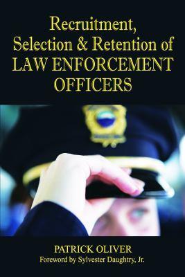 <em>Recruitment, Selection & Retention of Law Enforcement Officers</em> by Patrick Oliver