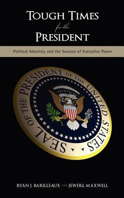 """<em>""""Tough Times for the President: Political Adversity and the Sources of Executive Power""""</em> by Jewerl Maxwell"""