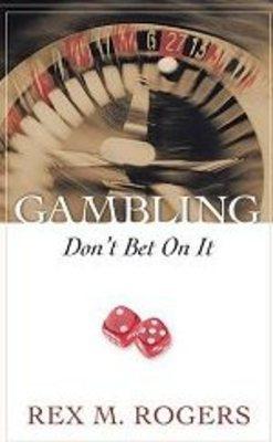 <em>Gambling: Don't Bet on It</em> by Rex M. Rogers