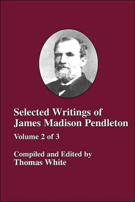 <em>Selected Writings of James Madison Pendleton</em>, compiled and edited by Thomas White