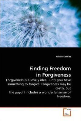 <em>Finding Freedom in Forgiveness</em> by Kristin DeWitt