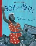 Review of <i>Roots and Blues: A Celebration</i> by Arnold Adoff