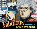 Review of <i>Fabulous! A Portrait of Andy Warhol</i> by Bonnie Christensen by Ariel Foshay Bacon