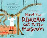 Review of <i>How the Dinosaur Got to the Museum</i> by Jessie Hartland