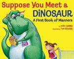 Review of <i>Suppose You Meet a Dinosaur: A First Book of Manners</i> by Judy Sierra, illustrated by Tim Bowers