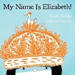 Review of <i>My Name is Elizabeth</i> by Annika Dunklee