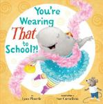 Review of <em>You're Wearing That to School?!</em> by Lynn Plourde