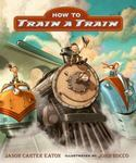Review of <em>How to Train a Train</em> by Jason Carter Eaton