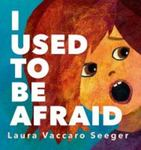 Review of <em>I Used to be Afraid</em> by Laura Vaccaro Seeger,