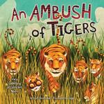 Review of <em> An Ambush of Tigers: A Wild Gathering of Collective Nouns </em> by Betsy R. Rosenthal