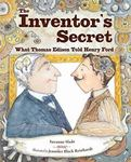 Review of <em> The Inventor's Secret: What Thomas Edison Told Henry Ford </em> by Suzanne Slade