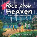Review of <em>Rice from Heaven: The Secret Mission to Feed North Korea</em> by Keum Jin Song